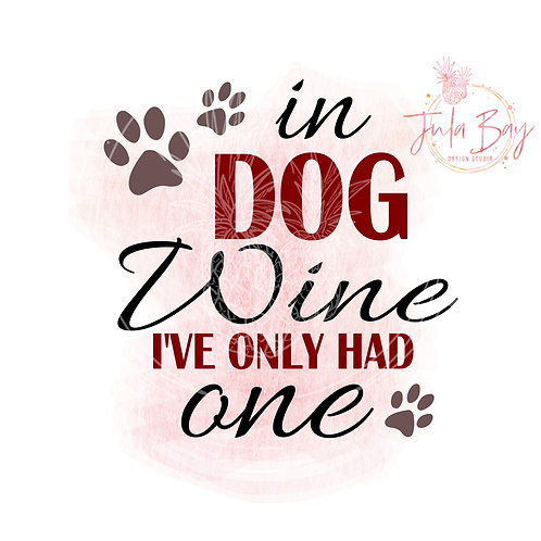 In Dog Wine I've Only Had One  SVG PNG EPS DXF