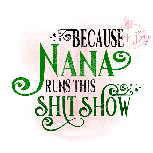 Because Nana Runs This Shit Show SVG PNG EPS DXF and Sublimation PNG
