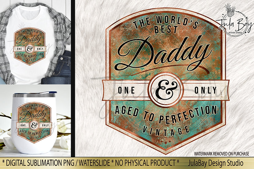 World's Best Daddy Aged to Perfection Vintage Sublimation Design Rust and Patina