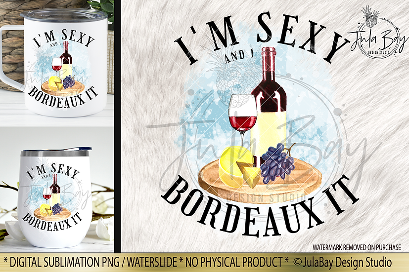 Funny Wine Sublimation Design - I'm Sexy and I Bordeaux It PNG Red Wine Lover