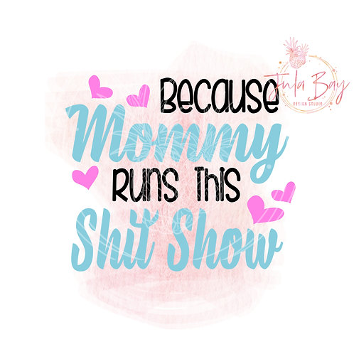 Because Mommy Runs This Shit Show SVG PNG EPS DXF