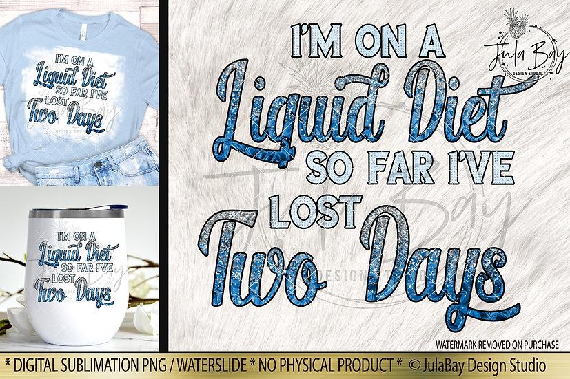 I'm on a liquid diet so far I've lost 2 days Funny Sublimation Design
