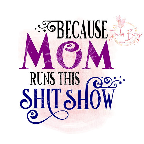 Because Mom Runs This Shit Show SVG PNG EPS DXF and Sublimation PNG