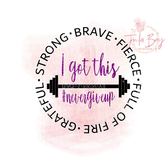 Strong Brave Grateful Fierce Full Of Fire I Got This #nevergiveup SVG PNG DXF