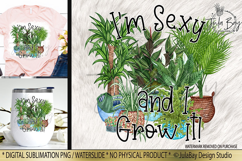 I'm Sexy and I grow It Funny Sublimation Design for Plant Lovers