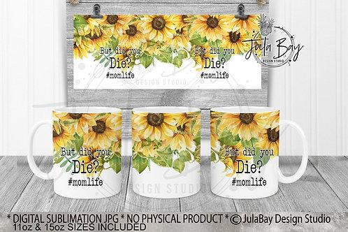 But Did You Die?  #momlife Sunflower Full Coffee Mug Wrap Sublimation Design