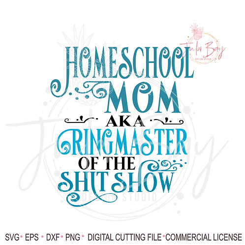 Homeschool Mom SVG Ringmaster of the Shit Show SVG PNG EPS DXF Shitshow