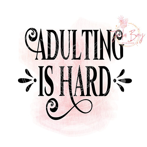Adulting Is Hard SVG PNG EPS DXF Funny Cut File