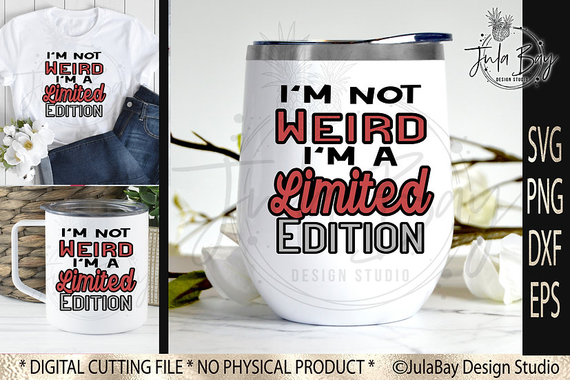 I'm not weird I'm a limited edition Funny SVG PNG EPS DXF