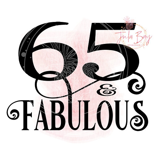 65 and Fabulous SVG PNG EPS DXF
