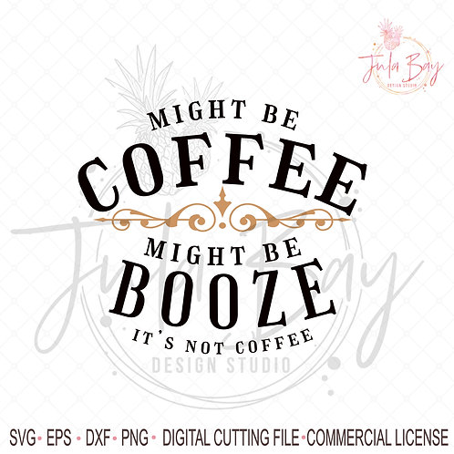 Might be Booze SVG Might Be Coffee Might Be Booze It's Not Coffee Sublimation