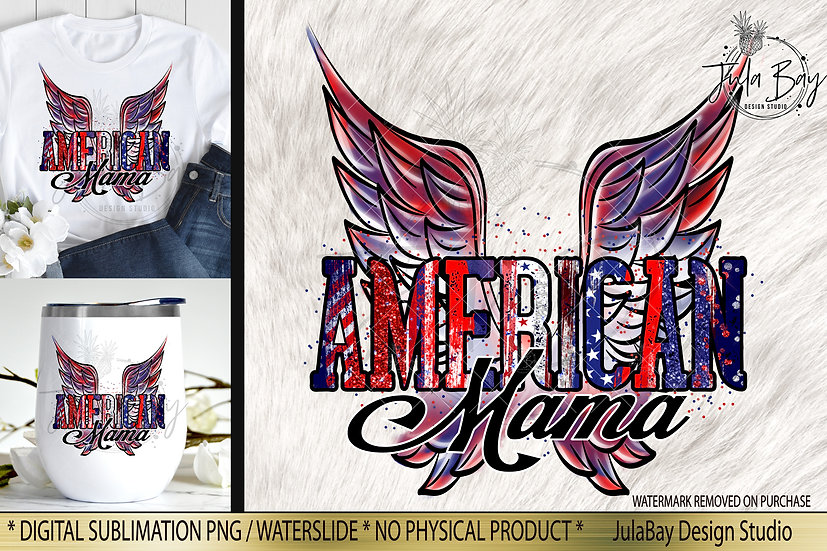 American Mama Wings PNG 4th of July Independence Day Sublimation Design
