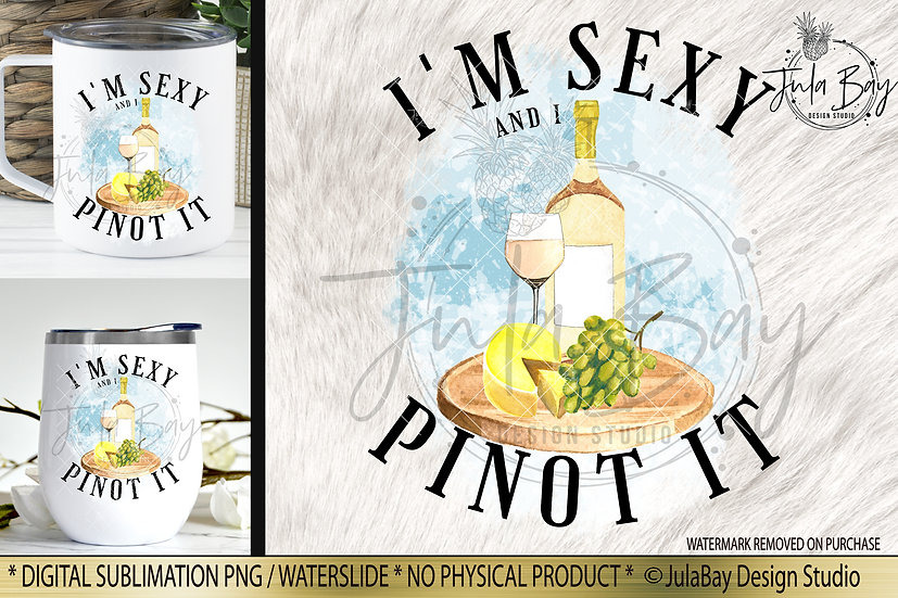 Funny Wine Sublimation Design - I'm Sexy and I Pinot It PNG White Wine