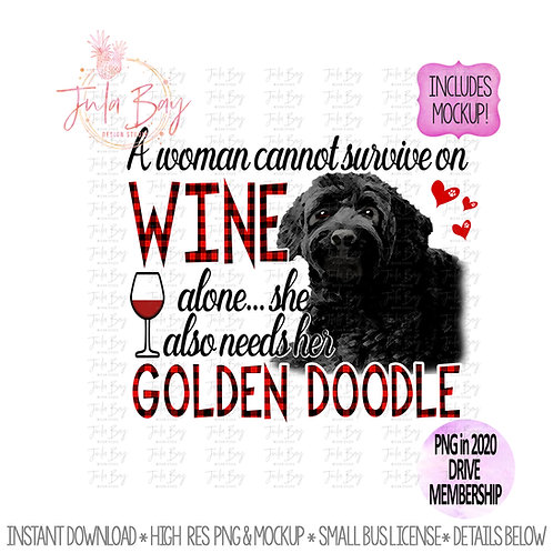 A woman cannot survive on wine alone she also needs her Golden Doodle Black