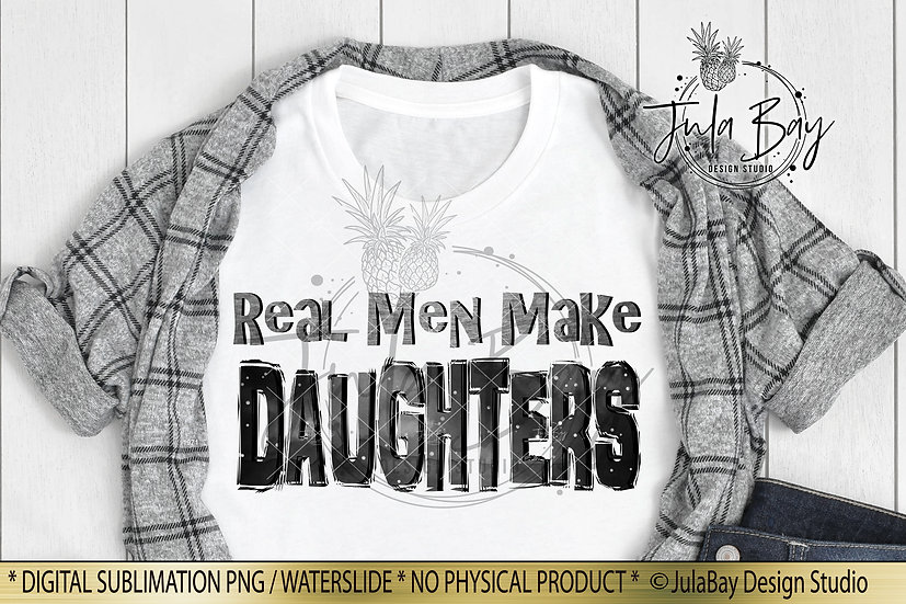 Real Men Make Daughters Sublimation Design Father's Day Tshirt for Dad of Girls