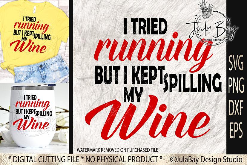 I tried running but I kept spilling my wine SVG Cut File