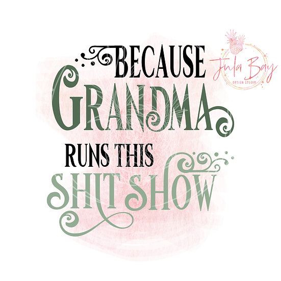 Because Grandma Runs This Shit Show SVG PNG EPS DXF and Sublimation PNG