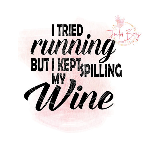 I tried running but I kept spilling my wine SVG Cut File