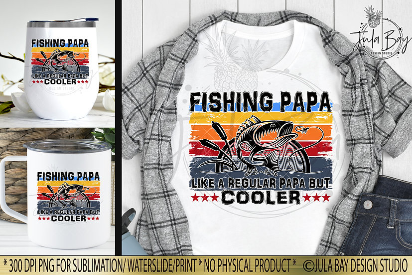 Fishing Papa Like a Regular Papa but Cooler Sublimation Design PNG Father'