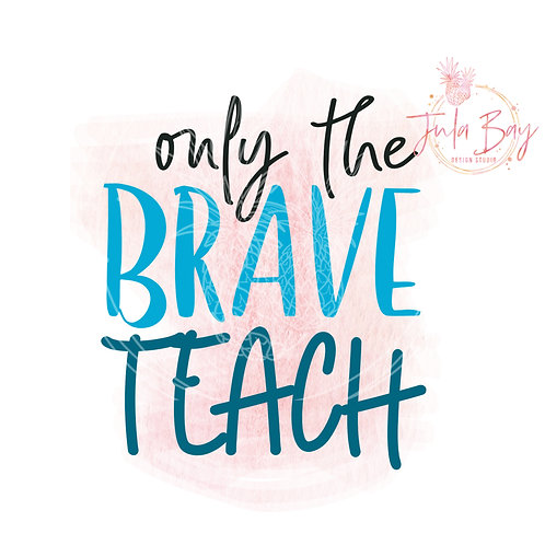 Only the Brave Teach SVG PNG EPS DXF Funny Teacher SVG