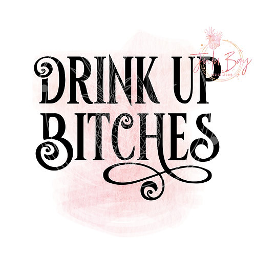 Drink Up Bitches SVG PNG EPS DXF
