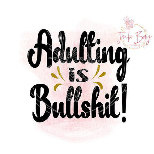 Adulting is Bullshit SVG PNG EPS DXF