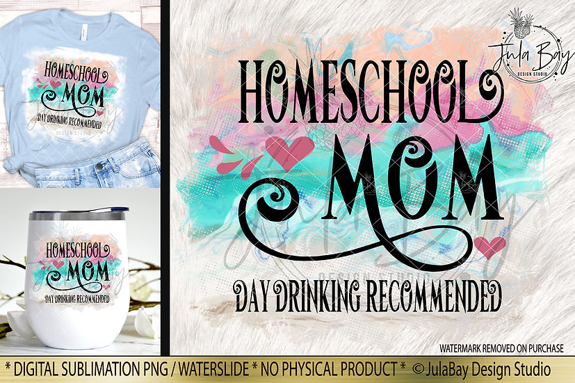 Homeschool Mom Day Drinking Recommended PNG Sublimation Design