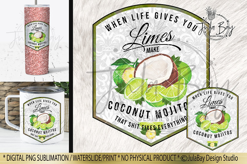 When Life Gives You Limes Make Coconut Mojitos That Shit Fixes Everything PNG