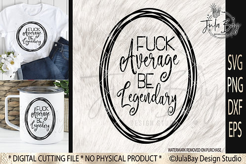 Fuck Average be Legendary SVG - Funny Wine Glass Saying Funny Tshirt