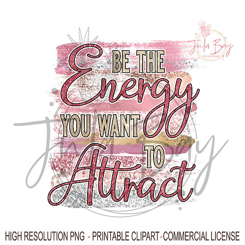 Be the energy you want to attract PNG Power of positivity clipart Manifestation