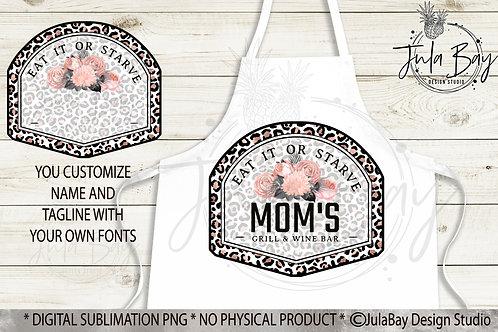 Mom's Kitchen Apron Design PNG Eat it or Starve Sublimation Rose Gold Leopard