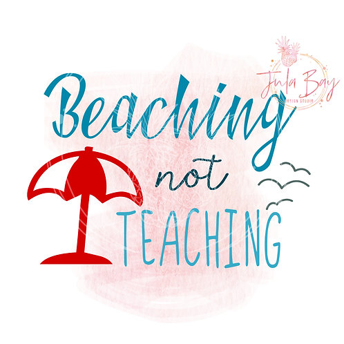Not Teaching Just Beaching SVG PNG EPS DXF Funny Teacher SVG