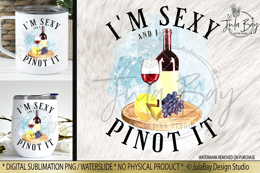 Funny Wine Sublimation Design - I'm Sexy and I Pinot It PNG Red Wine