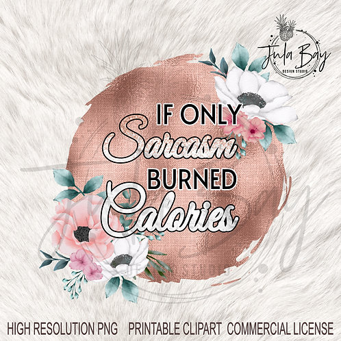 Funny PNG If only Sarcasm Burned Calories Sublimation Design