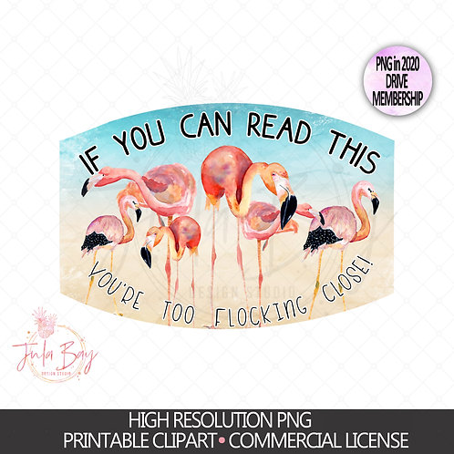 Flamingo Mask Design Masks If You Can Read This You're Too Flocking Close PNG