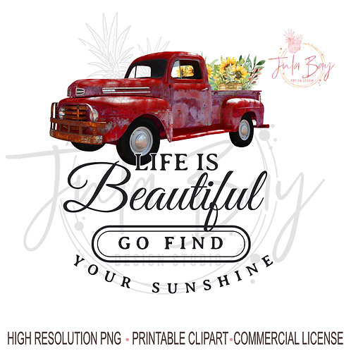 Life is Beautiful go find your sunshine PNG Red Truck Sunflowers Inspirational