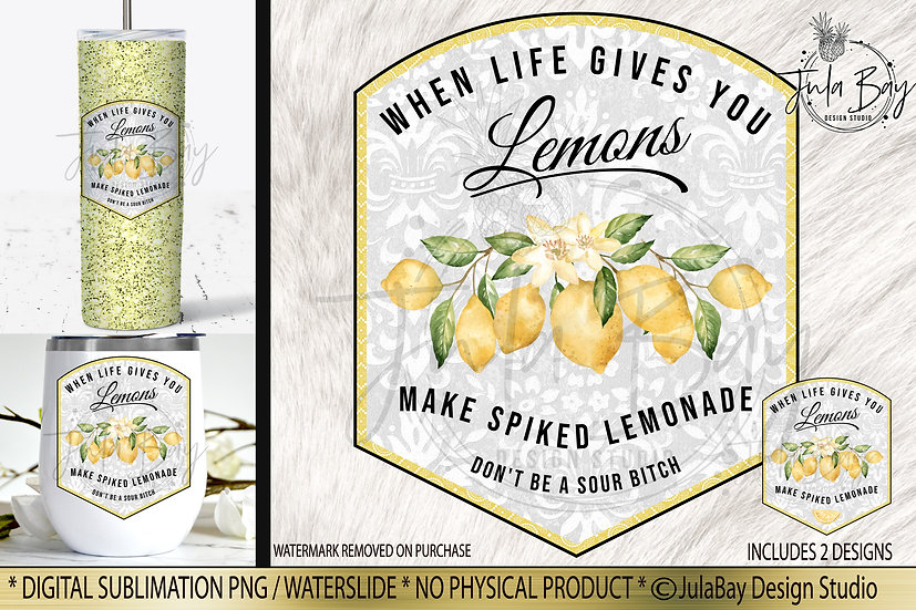When Life Gives You Lemons Make Spiked Lemonade Don't be a Sour Bitch Label PNG