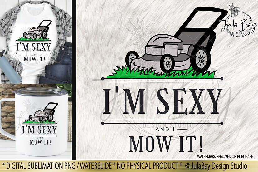 I'm Sexy and I Mow It Funny Sublimation Design Father's Day Sublimation De