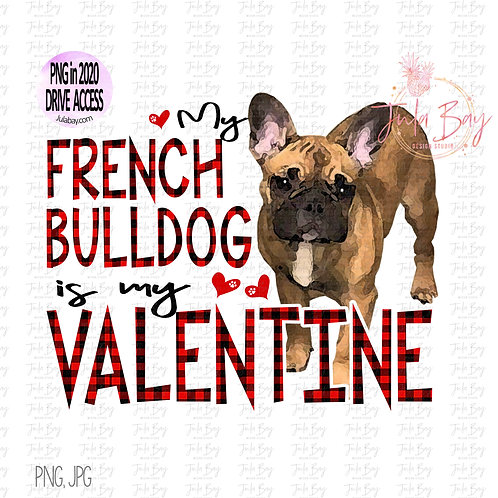 My French Bulldog is my Valentine Clipart PNG Sublimation Design Frenchie Dog