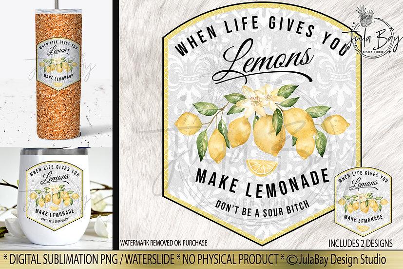 When Life Gives You Lemons Make Lemonade Don't be a Sour Bitch Sublimation PNG