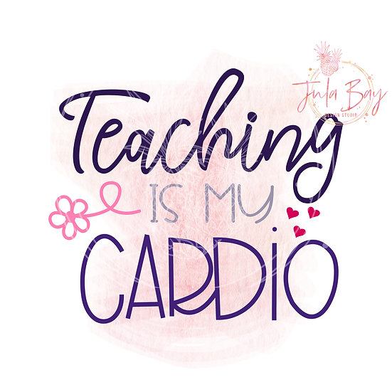 Teaching Is My Cardio SVG PNG EPS DXF Funny Teacher SVG