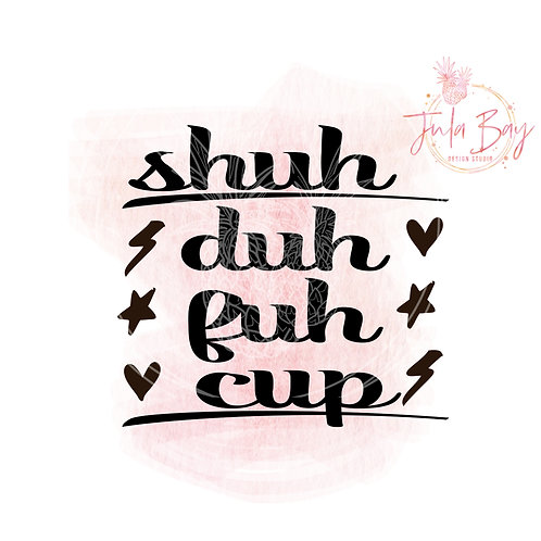 Shuh Duh Fuh Cup SVG PNG EPS DXF