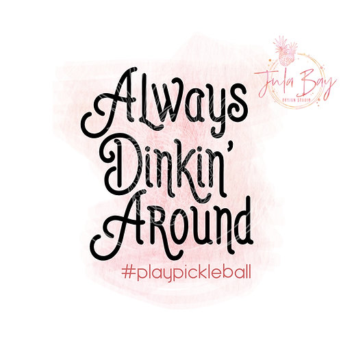 Always Dinkin Around SVG PNG DFX EPS Cut File Funny Pickleball Cutting File