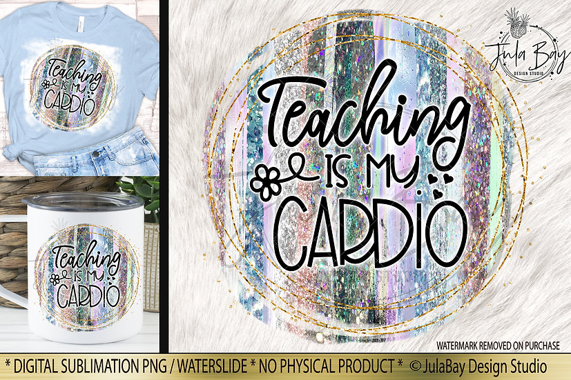 Teaching is my Cardio Sublimation Design Funny Teacher PNG Sublimation Designs