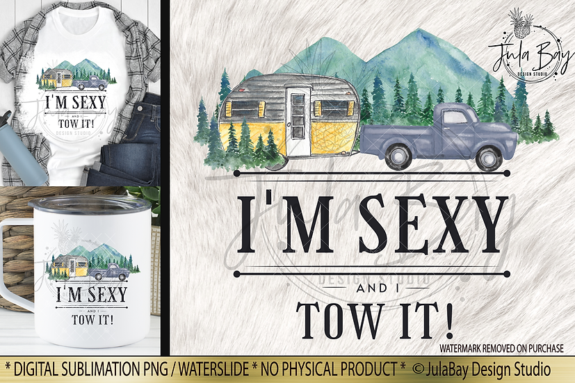 I'm Sexy and I Tow It Sublimation Design Funny Camping PNG Trailer RV Clipart