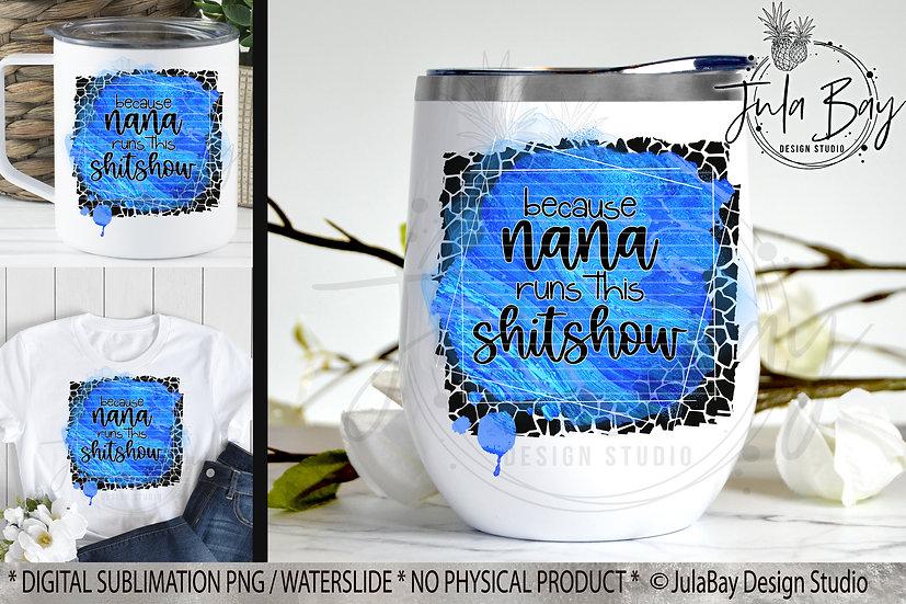 Because Nana Runs this Shitshow PNG Sublimation Design Funny Wine Glass Saying B