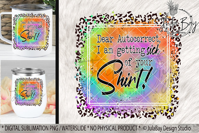 Autocorrect I'm getting sick of your shirt PNG Funny Sublimation Design