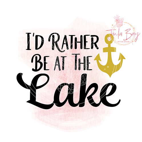 I'd Rather Be At The Lake SVG PNG EPS DXF with Anchor Boat Lover