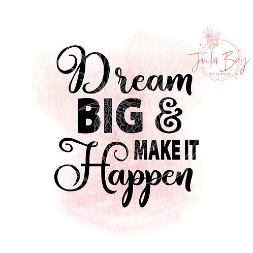 Dream Big and Make It Happen SVG PNG EPS DXF Cut File