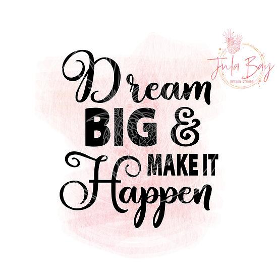 Dream Big and Make It Happen SVG PNG EPS DXF Cut File